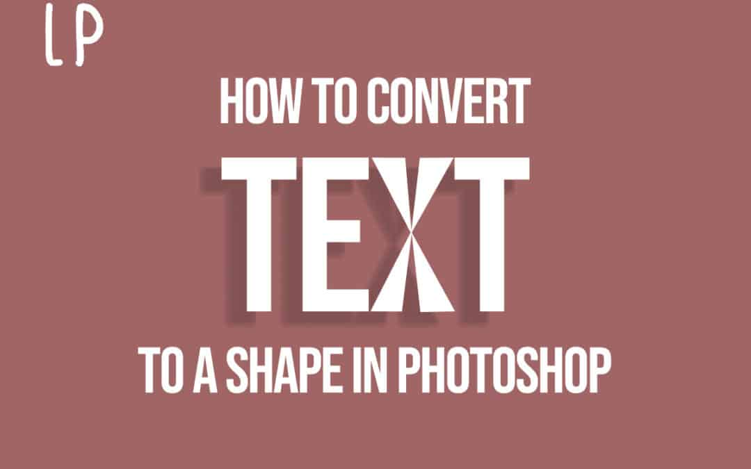 How To Convert Text To Shapes In Photoshop