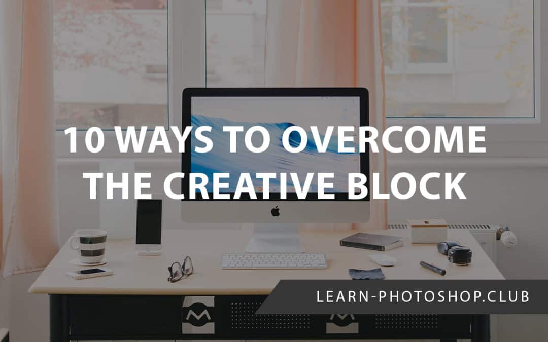 10 Ways to Overcome the Creative Block