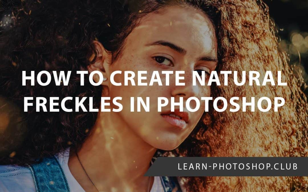 How to Create Natural Freckles in Photoshop