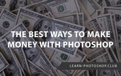 The Best Ways to Make Money with Photoshop
